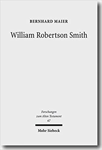 William Robertson Smith: His Life, His Work and His Times by Bernhard Maier front cover
