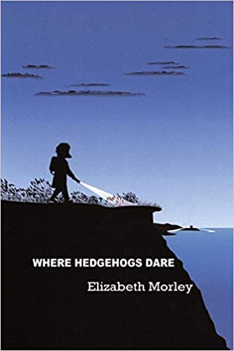 Front cover for the book Where Hedgehogs Dare by Elizabeth Morley
