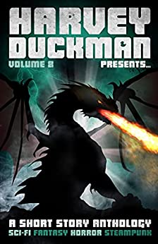 Harvey Duckman Presents... Volume 8: (A Collection of Sci-Fi, Fantasy, Steampunk and Horror Short Stories) by [Kate Baucherel, Christine King, Mark Hayes, Alex Minns, Adrian Bagley, Crysta K. Coburn, Peter James Martin, R. Bruce Connelly, Joseph Carrabis, Alexandrina Brant]