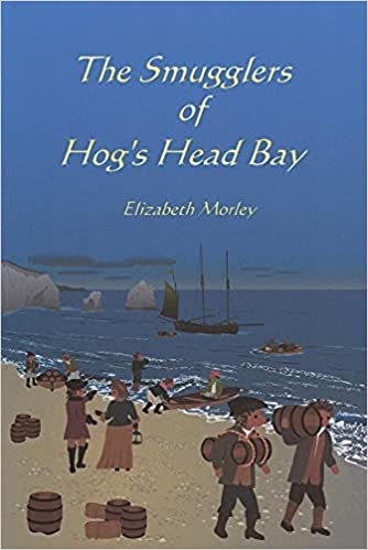 Front cover for the book The Smugglers of Hog's Head Bay by Elizabeth Morley