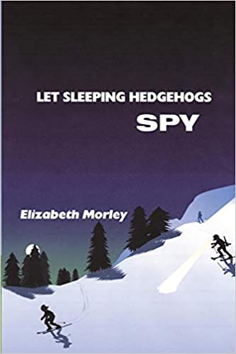Front cover for the book Let Sleeping Hedgehogs Spy by Elizabeth Morley