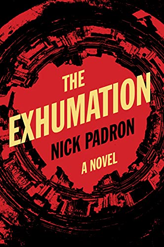 The Exhumation: a novel by [Nick Padron]