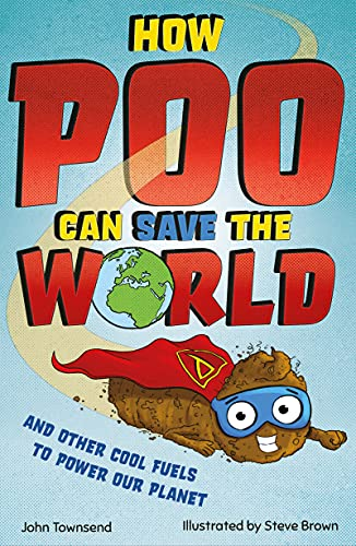 How Poo Can Save the World: and Other Cool Fuels to Help Save Our Planet by [John Townsend, Steve Brown]