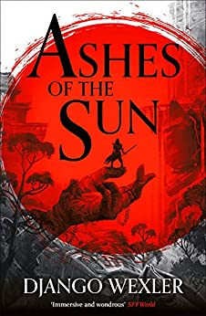 Ashes of the Sun (Burningblade and Silvereye Book 1) by [Django Wexler]