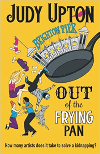 Front cover for the book Out Of The Frying Pan: How many artists does it take to solve a kidnapping? by Judy Upton