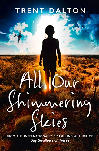 All Our Shimmering Skies: Extraordinary fiction from the bestselling author of Boy Swallows Universe by [Trent Dalton]